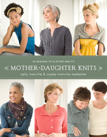 Mother-Daughter Knits by Caddy Melville Ledbetter and Sally Melville