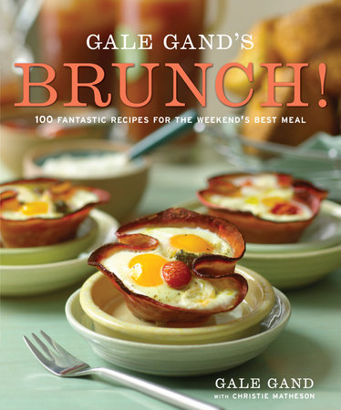 Gale Gand's Brunch! by Christie Matheson and Gale Gand