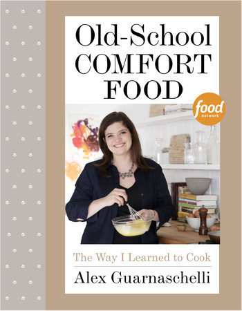 Old-School Comfort Food by Alex Guarnaschelli