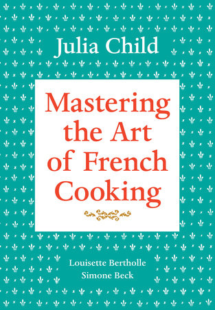Mastering the Art of French Cooking, Volume 2 by Louisette Bertholle, Julia Child and Simone Beck