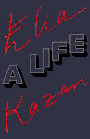Elia Kazan: A Life by