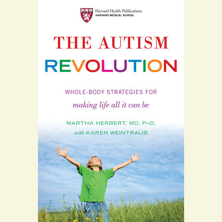 The Autism Revolution by Karen Weintraub and Dr. Martha Herbert
