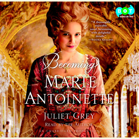 Becoming Marie Antoinette by Juliet Grey