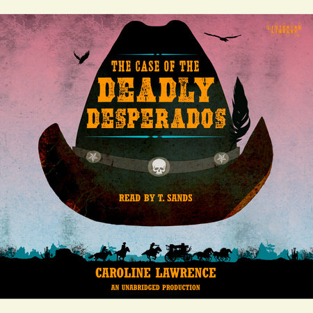 The Case of the Deadly Desperados: Western Mysteries, Book One by