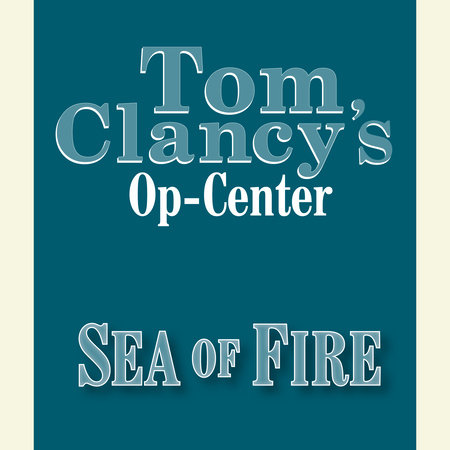 Tom Clancy's Op-Center #10: Sea of Fire by Steve Pieczenik, Tom Clancy and Jeff Rovin