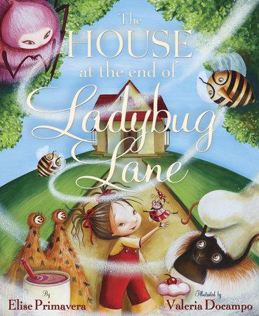 The House at the End of Ladybug Lane by Elise Primavera