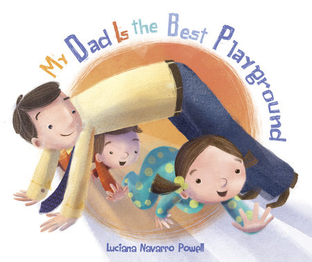My Dad Is the Best Playground by Luciana Navarro Powell