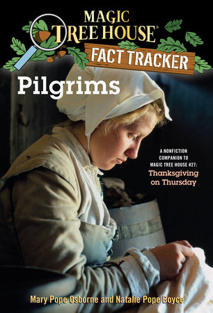 Magic Tree House Fact Tracker #13: Pilgrims by Mary Pope Osborne and Natalie Pope Boyce
