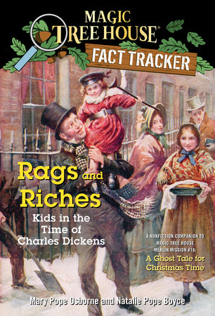 Magic Tree House Fact Tracker #22: Rags and Riches: Kids in the Time of Charles Dickens by Mary Pope Osborne and Natalie Pope Boyce