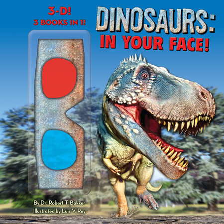 Dinosaurs: In Your Face! by Dr. Robert T. Bakker