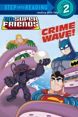 Crime Wave! (DC Super Friends) by Billy Wrecks