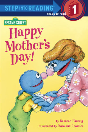Happy Mother's Day! (Sesame Street) by Deborah Hautzig