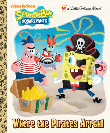 Where the Pirates Arrgh! (SpongeBob SquarePants) by Melissa Wygand
