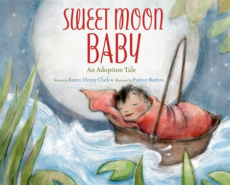 Sweet Moon Baby: An Adoption Tale by Karen Henry Clark