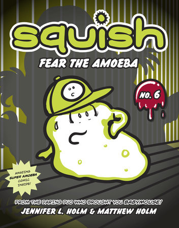 Squish #6: Fear the Amoeba by Matthew Holm and Jennifer L. Holm