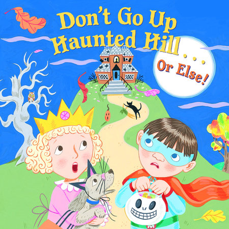 Don't Go Up Haunted Hill...or Else! by