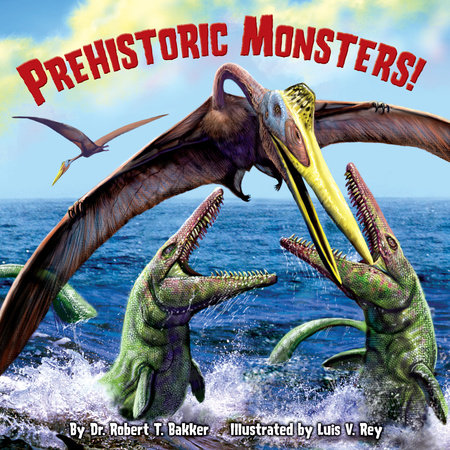 Prehistoric Monsters! by Dr. Robert T. Bakker