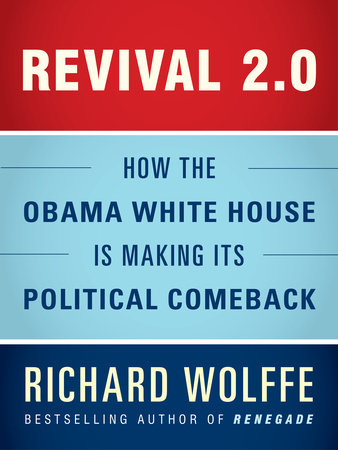 Revival 2.0: How the Obama White House Is Making Its Political Comeback by Richard Wolffe