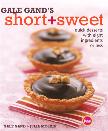 Gale Gand's Short and Sweet by Julia Moskin and Gale Gand