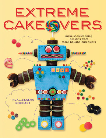 Extreme Cakeovers by Rick Reichart and Sasha Reichart
