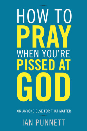 How to Pray When You're Pissed at God by