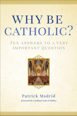 Why Be Catholic? by