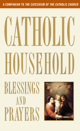 Catholic Household Blessings and Prayers by U.S. Catholic Bishops