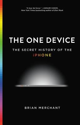 Cover art for The One Device: The Secret History of the iPhone