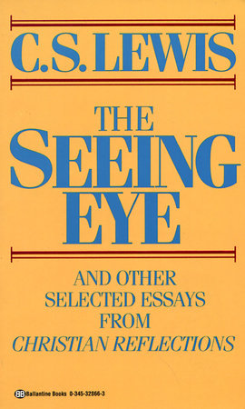 Seeing Eye and Other Selected Essays from Christian Reflections by C.S. Lewis