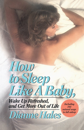 How to Sleep Like a Baby, Wake Up Refreshed, and Get More Out of Life by