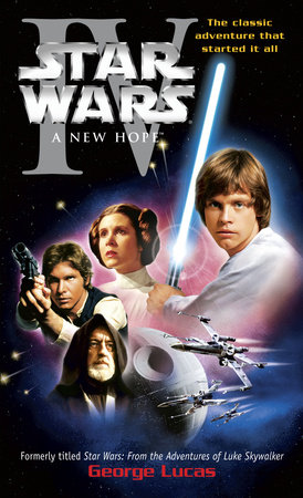 A New Hope: Star Wars: Episode IV by George Lucas