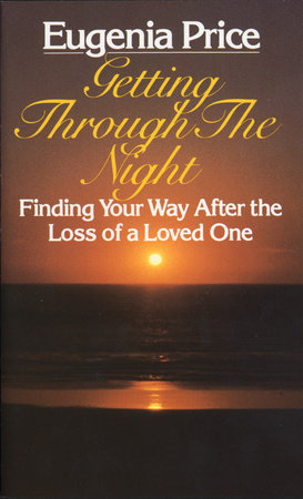 Getting Through the Night:  Finding Your Way After the Loss of a Loved One by