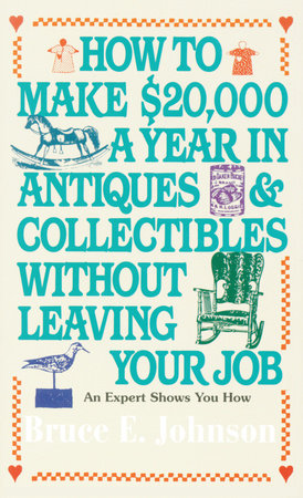 How to Make $20,000 a Year in Antiques and Collectibles Without Leaving Your Job by Bruce E. Johnson