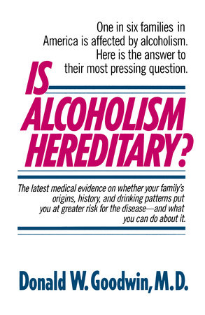 Is Alcoholism Hereditary by Donald W. Goodwin, M.D.
