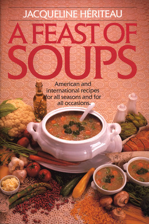 Feast of Soups by Jacqueline Heriteau