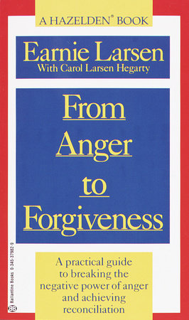 From Anger to Forgiveness by Earnie Larsen and Carol Larsen Hagerty