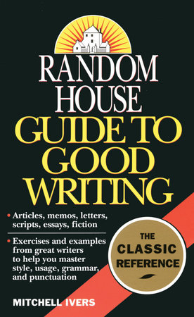 Random House Guide to Good Writing by Mitchell Ivers