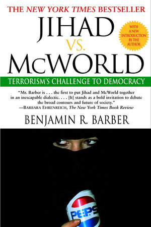 Jihad vs. McWorld by Benjamin Barber