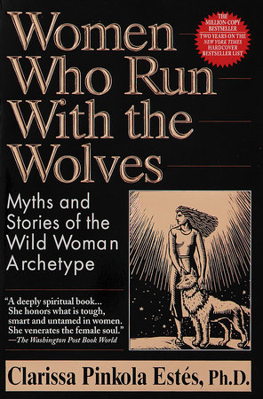 Women Who Run with the Wolves by Clarissa Pinkola Estés Phd