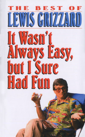 It Wasn't Always Easy But I Sure Had Fun by Lewis Grizzard