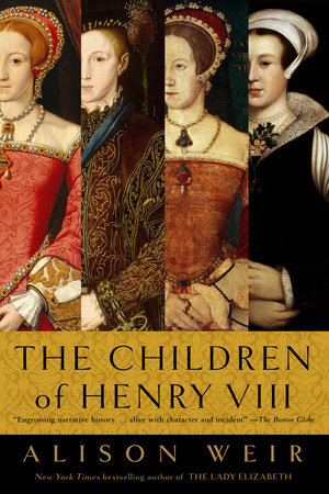 The Children of Henry VIII by Alison Weir