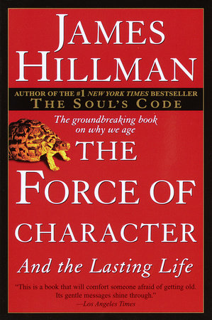 The Force of Character by James Hillman