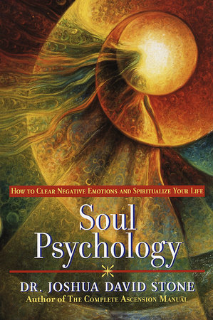 Soul Psychology by Joshua David Stone, Ph.D.