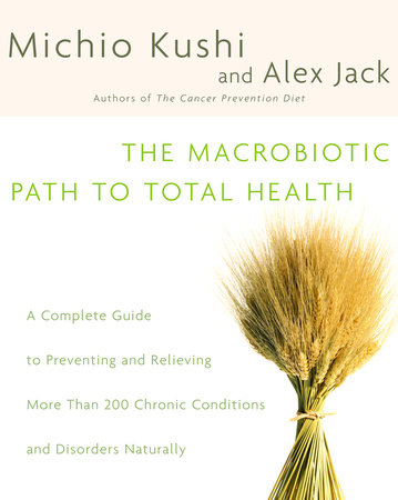 The Macrobiotic Path to Total Health by Alex Jack and Michio Kushi