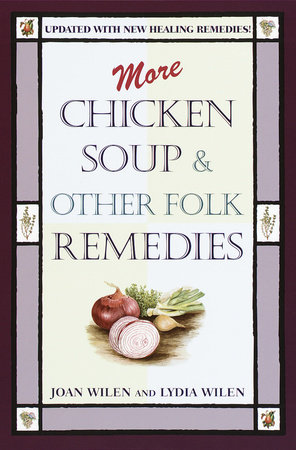 More Chicken Soup and Other Folk Remedies by Joan Wilen and Lydia Wilen