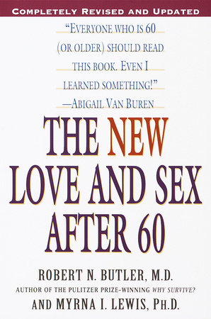The New Love and Sex After 60 by Myrna I. Lewis and Robert N. Butler