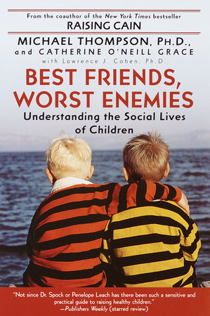 Best Friends, Worst Enemies by Michael Thompson, Ph.D. and Cathe O'Neill-Grace