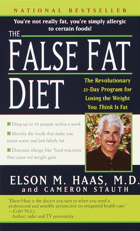 The False Fat Diet by Cameron Stauth and Elson Haas, M.D.