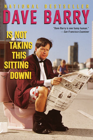 Dave Barry Is Not Taking This Sitting Down by