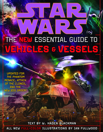 The New Essential Guide to Vehicles and Vessels: Star Wars by